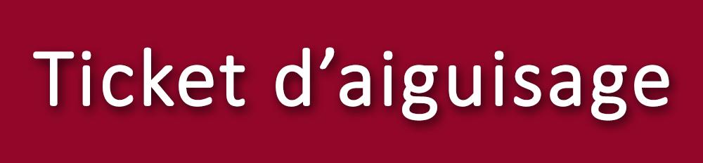 Ticket d'Aiguisage